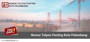 Nomor Telpon Penting di Kota Palembang Sumatera Selatan